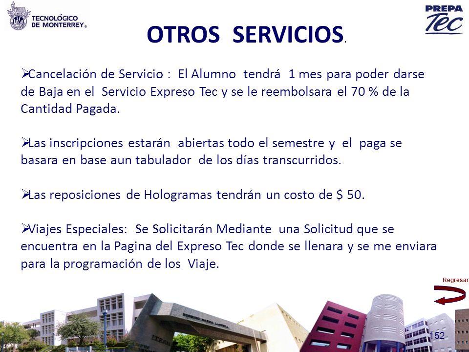 Regresar 152 OTROS SERVICIOS. Cancelación de Servicio : El Alumno tendrá 1 mes para poder darse de Baja en el Servicio Expreso Tec y se le reembolsara