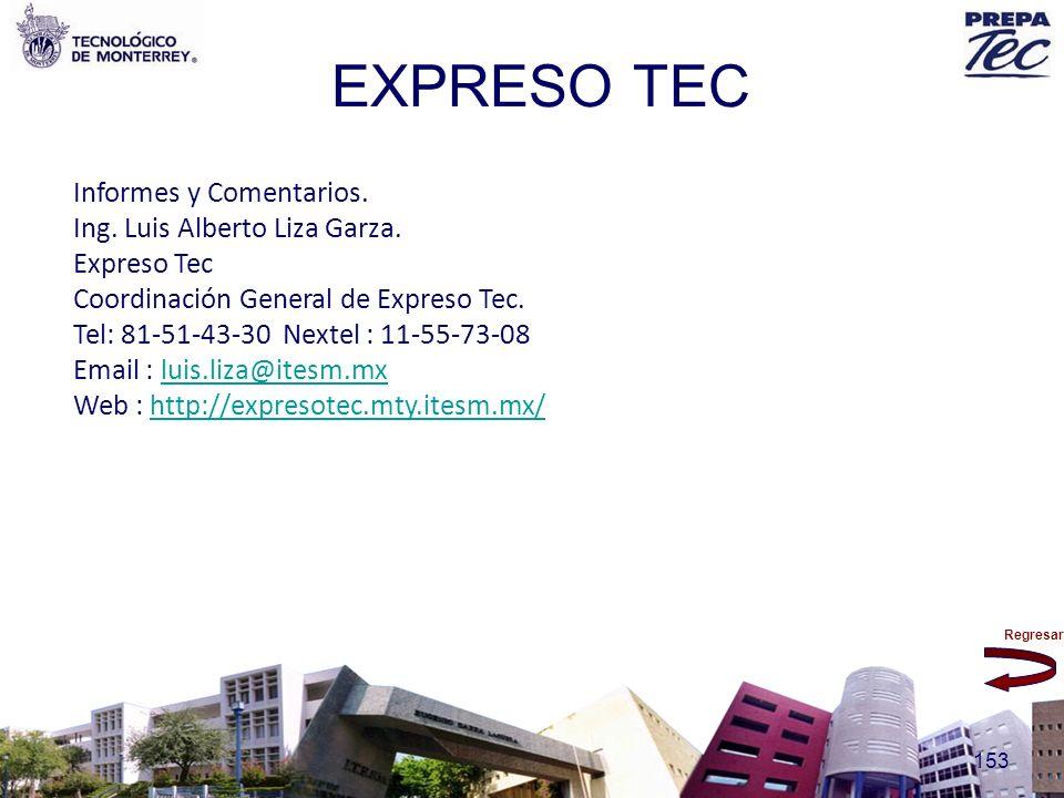 Regresar 153 EXPRESO TEC Informes y Comentarios. Ing. Luis Alberto Liza Garza. Expreso Tec Coordinación General de Expreso Tec. Tel: 81-51-43-30 Nexte