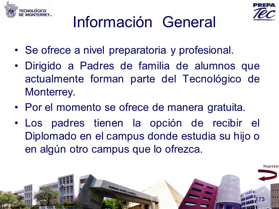 Regresar 173 Información General Se ofrece a nivel preparatoria y profesional. Dirigido a Padres de familia de alumnos que actualmente forman parte de