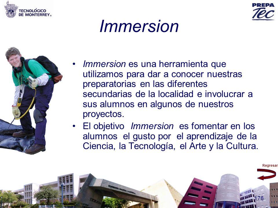 Regresar 176 Immersion Immersion es una herramienta que utilizamos para dar a conocer nuestras preparatorias en las diferentes secundarias de la local