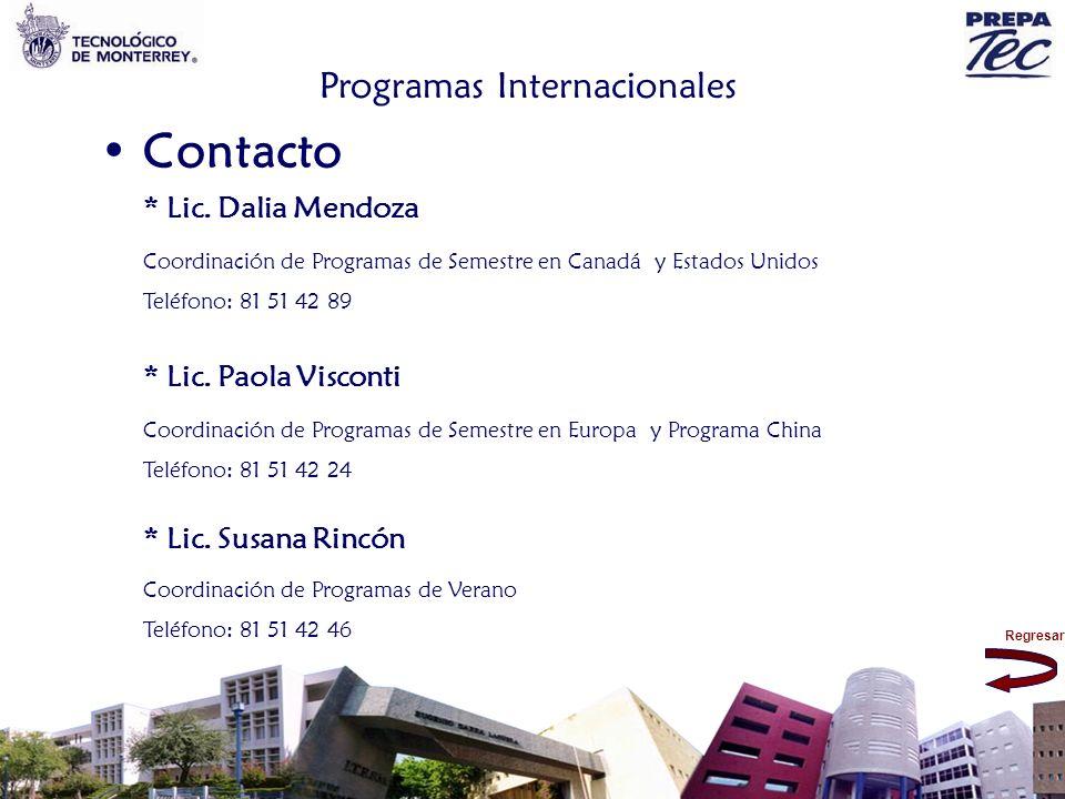 Regresar Programas Internacionales * Lic. Dalia Mendoza Coordinación de Programas de Semestre en Canadá y Estados Unidos Teléfono: 81 51 42 89 * Lic.