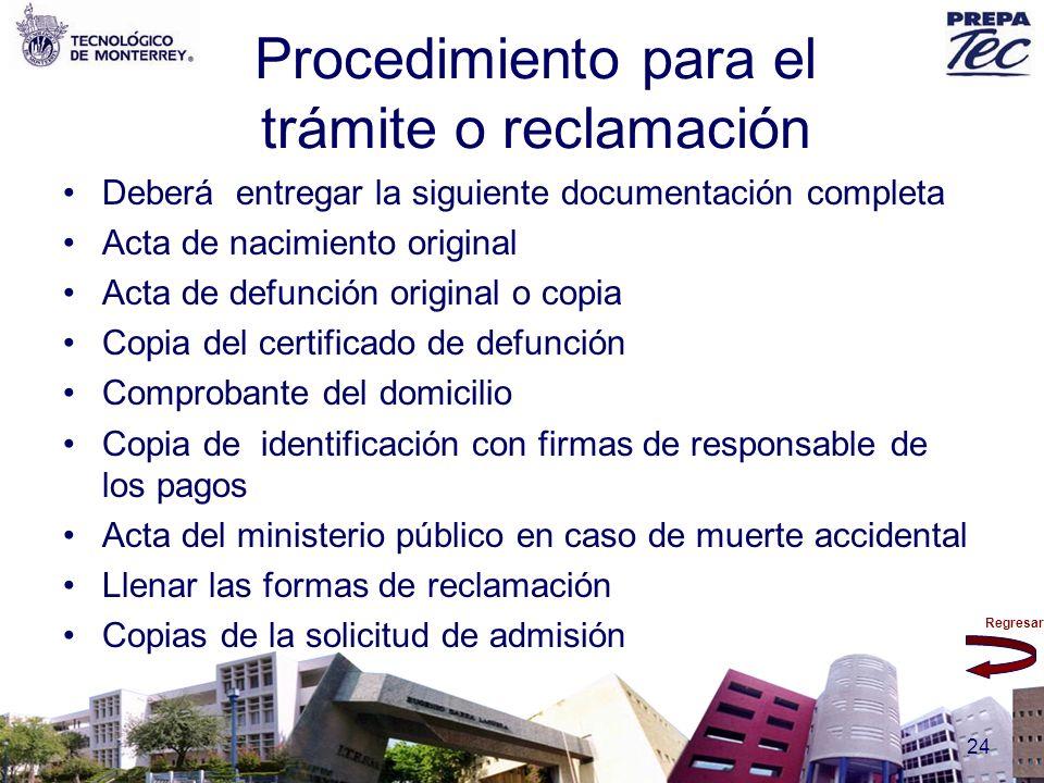 Regresar 24 Procedimiento para el trámite o reclamación Deberá entregar la siguiente documentación completa Acta de nacimiento original Acta de defunc