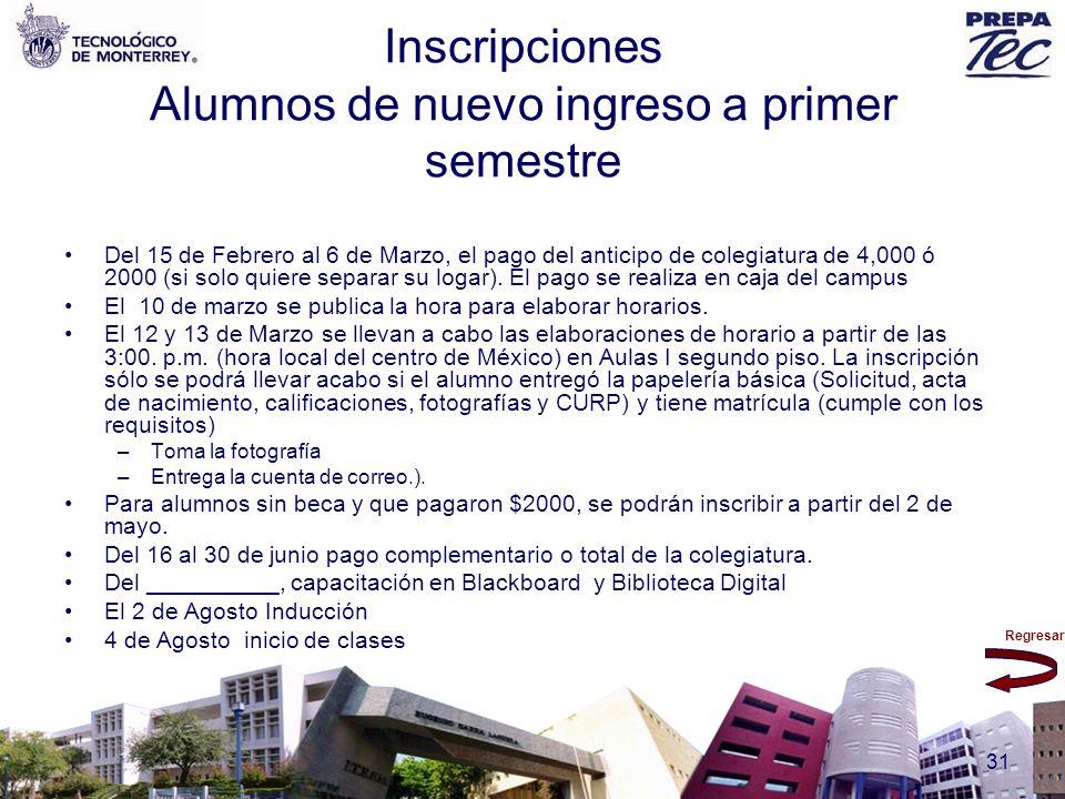 Regresar 31 Inscripciones Alumnos de nuevo ingreso a primer semestre Del 15 de Febrero al 6 de Marzo, el pago del anticipo de colegiatura de 4,000 ó 2