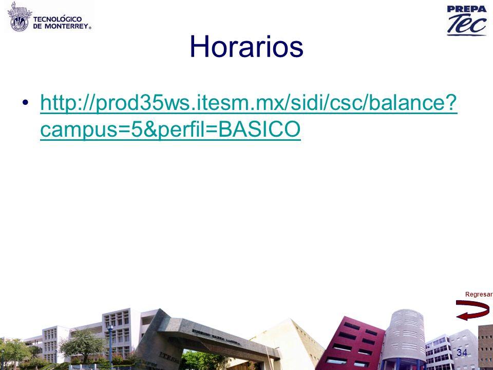 Regresar 34 Horarios http://prod35ws.itesm.mx/sidi/csc/balance? campus=5&perfil=BASICOhttp://prod35ws.itesm.mx/sidi/csc/balance? campus=5&perfil=BASIC