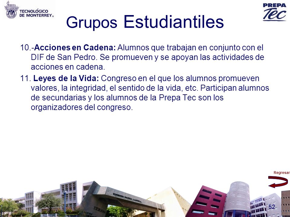 Regresar 52 Grupos Estudiantiles 10.-Acciones en Cadena: Alumnos que trabajan en conjunto con el DIF de San Pedro. Se promueven y se apoyan las activi