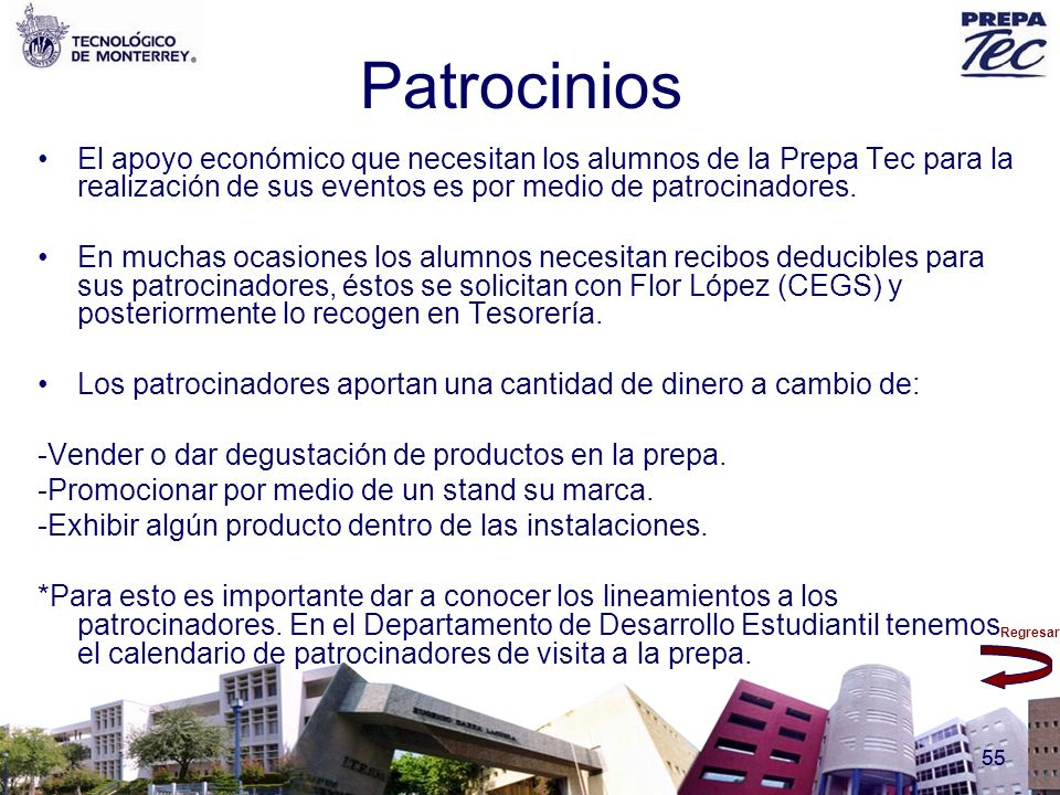 Regresar 55 Patrocinios El apoyo económico que necesitan los alumnos de la Prepa Tec para la realización de sus eventos es por medio de patrocinadores