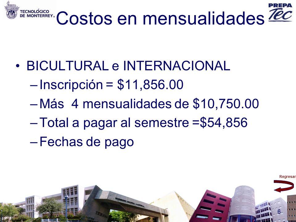 Regresar 6 Costos en mensualidades BICULTURAL e INTERNACIONAL –Inscripción = $11,856.00 –Más 4 mensualidades de $10,750.00 –Total a pagar al semestre