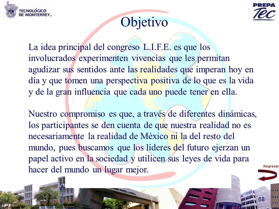 Regresar 68 Objetivo La idea principal del congreso L.I.F.E. es que los involucrados experimenten vivencias que les permitan agudizar sus sentidos ant