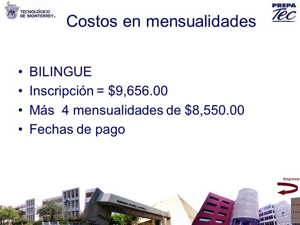 Regresar 7 Costos en mensualidades BILINGUE Inscripción = $9,656.00 Más 4 mensualidades de $8,550.00 Fechas de pago