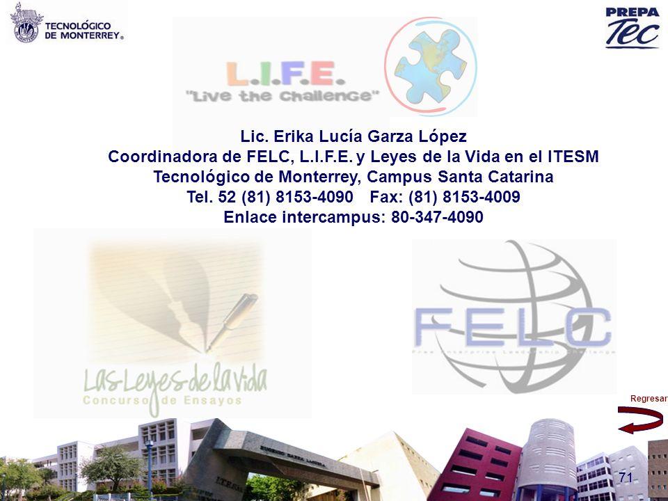 Regresar 71 Lic. Erika Lucía Garza López Coordinadora de FELC, L.I.F.E. y Leyes de la Vida en el ITESM Tecnológico de Monterrey, Campus Santa Catarina