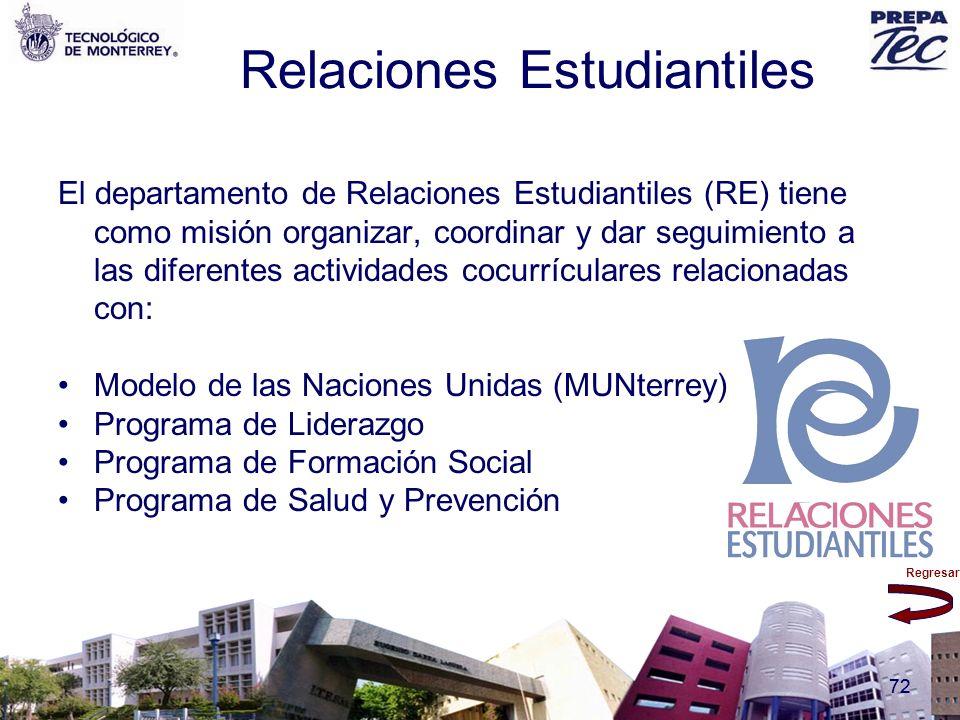 Regresar 72 Relaciones Estudiantiles El departamento de Relaciones Estudiantiles (RE) tiene como misión organizar, coordinar y dar seguimiento a las d