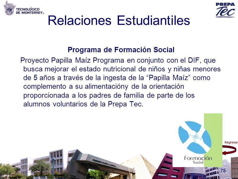 Regresar 75 Relaciones Estudiantiles Programa de Formación Social Proyecto Papilla Maíz Programa en conjunto con el DIF, que busca mejorar el estado n