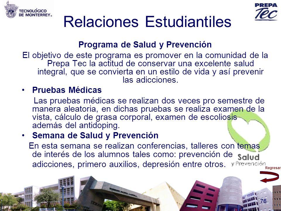 Regresar 76 Relaciones Estudiantiles Programa de Salud y Prevención El objetivo de este programa es promover en la comunidad de la Prepa Tec la actitu