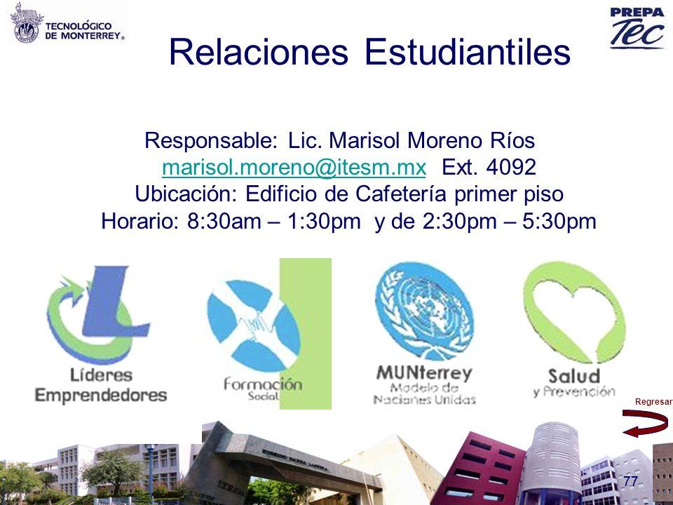 Regresar 77 Relaciones Estudiantiles Responsable: Lic. Marisol Moreno Ríos marisol.moreno@itesm.mx Ext. 4092 marisol.moreno@itesm.mx Ubicación: Edific