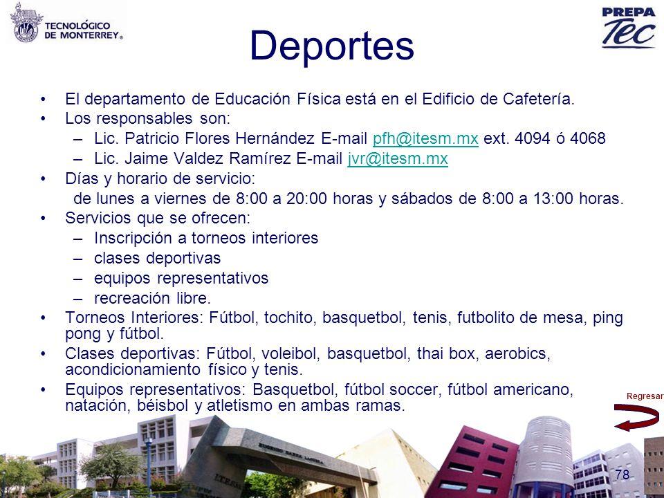 Regresar 78 Deportes El departamento de Educación Física está en el Edificio de Cafetería. Los responsables son: –Lic. Patricio Flores Hernández E-mai