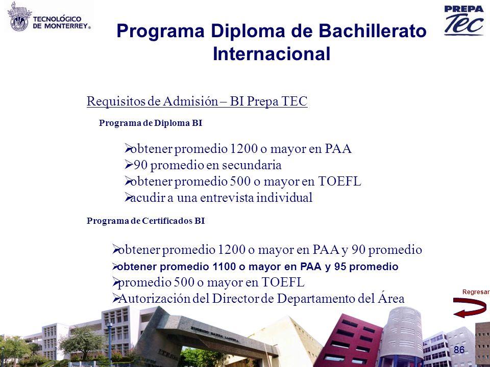 Regresar 86 Requisitos de Admisión – BI Prepa TEC Programa de Diploma BI obtener promedio 1200 o mayor en PAA 90 promedio en secundaria obtener promed