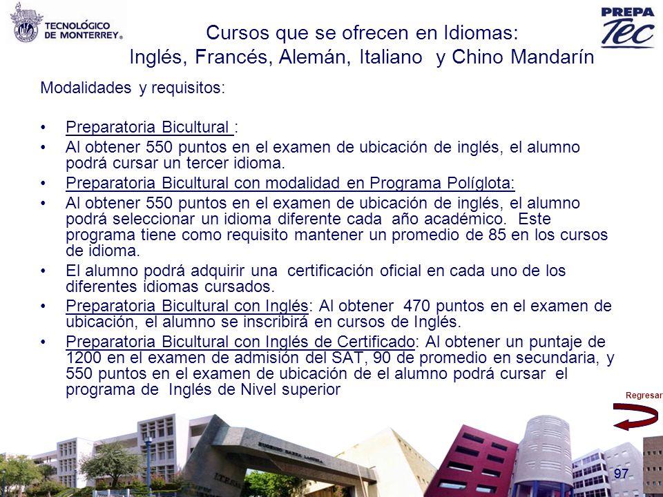 Regresar 97 Cursos que se ofrecen en Idiomas: Inglés, Francés, Alemán, Italiano y Chino Mandarín Modalidades y requisitos: Preparatoria Bicultural : A