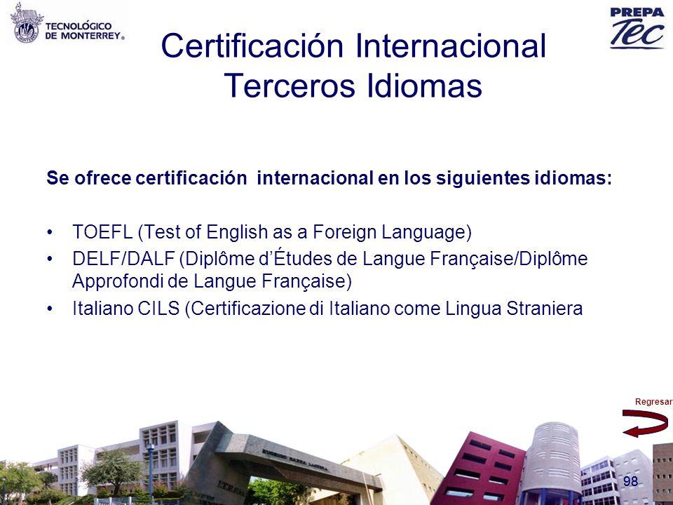 Regresar 98 Certificación Internacional Terceros Idiomas Se ofrece certificación internacional en los siguientes idiomas: TOEFL (Test of English as a