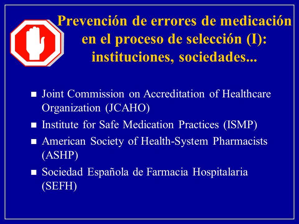 Prevención de errores de medicación en el proceso de selección (I): instituciones, sociedades... n Joint Commission on Accreditation of Healthcare Org