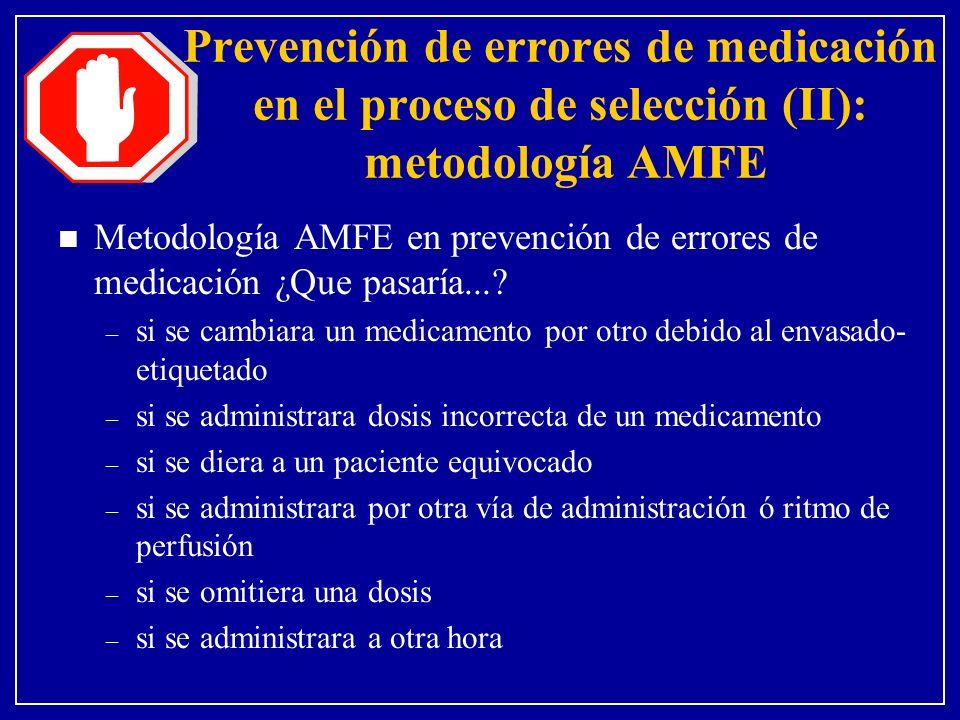 Prevención de errores de medicación en el proceso de selección (II): metodología AMFE n Metodología AMFE en prevención de errores de medicación ¿Que pasaría....