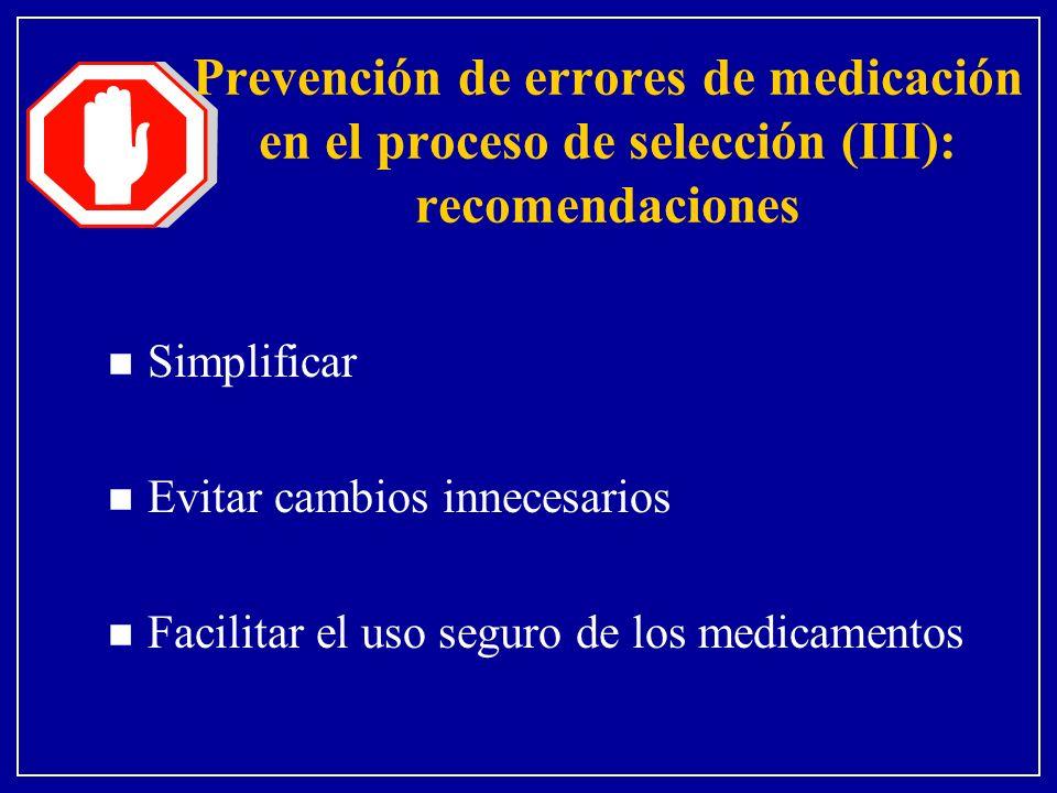 Prevención de errores de medicación en el proceso de selección (III): recomendaciones n Simplificar n Evitar cambios innecesarios n Facilitar el uso s