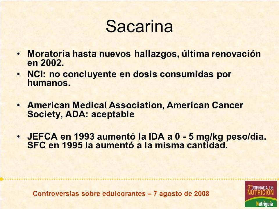 Controversias sobre edulcorantes – 7 agosto de 2008 Sacarina Moratoria hasta nuevos hallazgos, última renovación en 2002. NCI: no concluyente en dosis