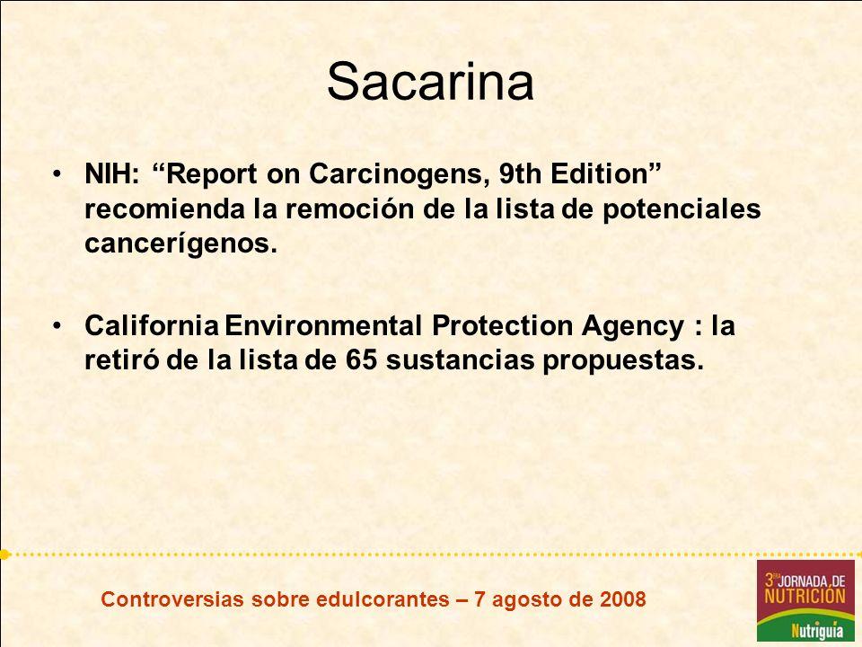 Controversias sobre edulcorantes – 7 agosto de 2008 Sacarina NIH: Report on Carcinogens, 9th Edition recomienda la remoción de la lista de potenciales