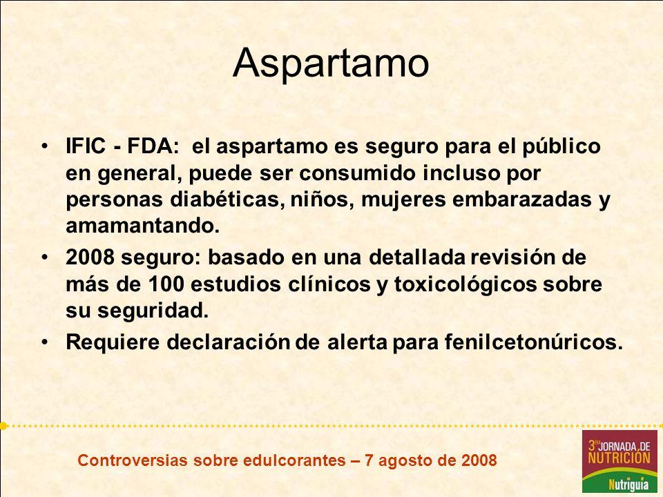 Controversias sobre edulcorantes – 7 agosto de 2008 Aspartamo IFIC - FDA: el aspartamo es seguro para el público en general, puede ser consumido inclu