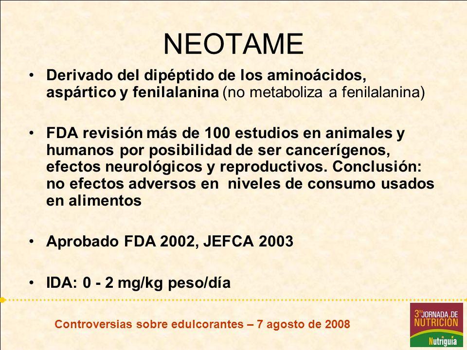 Controversias sobre edulcorantes – 7 agosto de 2008 NEOTAME Derivado del dipéptido de los aminoácidos, aspártico y fenilalanina (no metaboliza a fenil