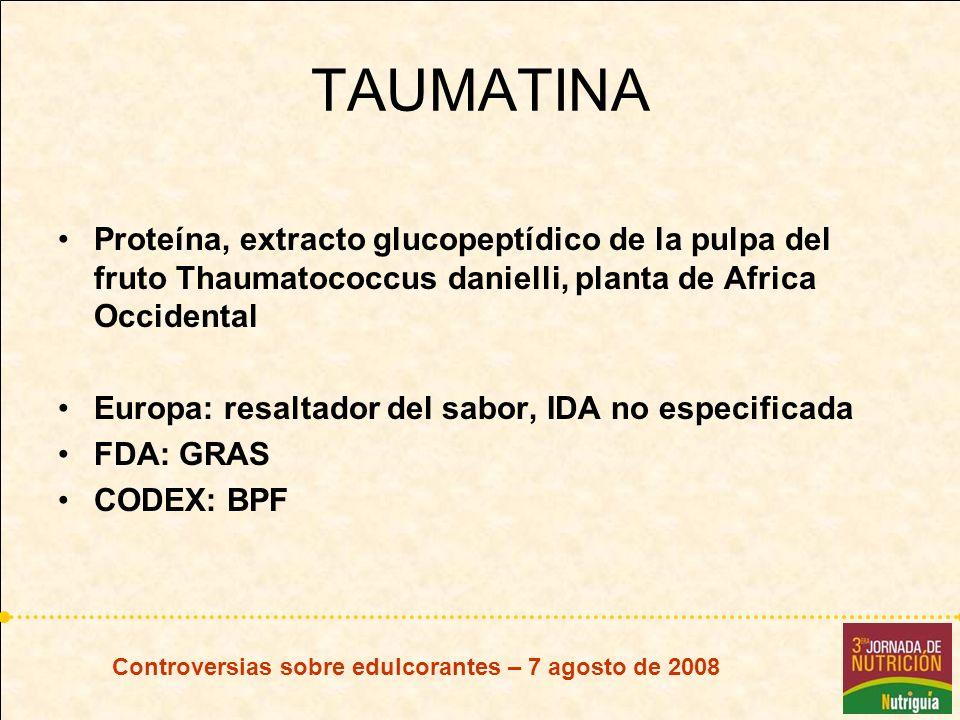 Controversias sobre edulcorantes – 7 agosto de 2008 TAUMATINA Proteína, extracto glucopeptídico de la pulpa del fruto Thaumatococcus danielli, planta