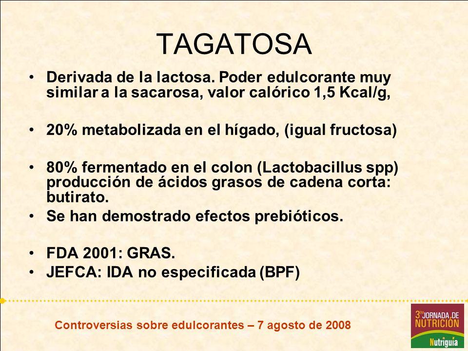 TAGATOSA Derivada de la lactosa. Poder edulcorante muy similar a la sacarosa, valor calórico 1,5 Kcal/g, 20% metabolizada en el hígado, (igual fructos