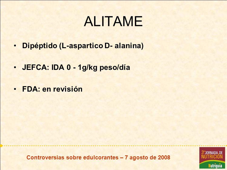 Controversias sobre edulcorantes – 7 agosto de 2008 ALITAME Dipéptido (L-aspartico D- alanina) JEFCA: IDA 0 - 1g/kg peso/día FDA: en revisión