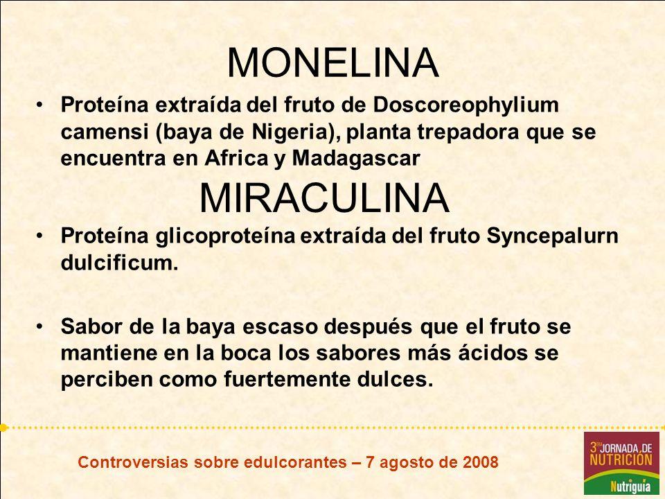 Controversias sobre edulcorantes – 7 agosto de 2008 MONELINA Proteína extraída del fruto de Doscoreophylium camensi (baya de Nigeria), planta trepador