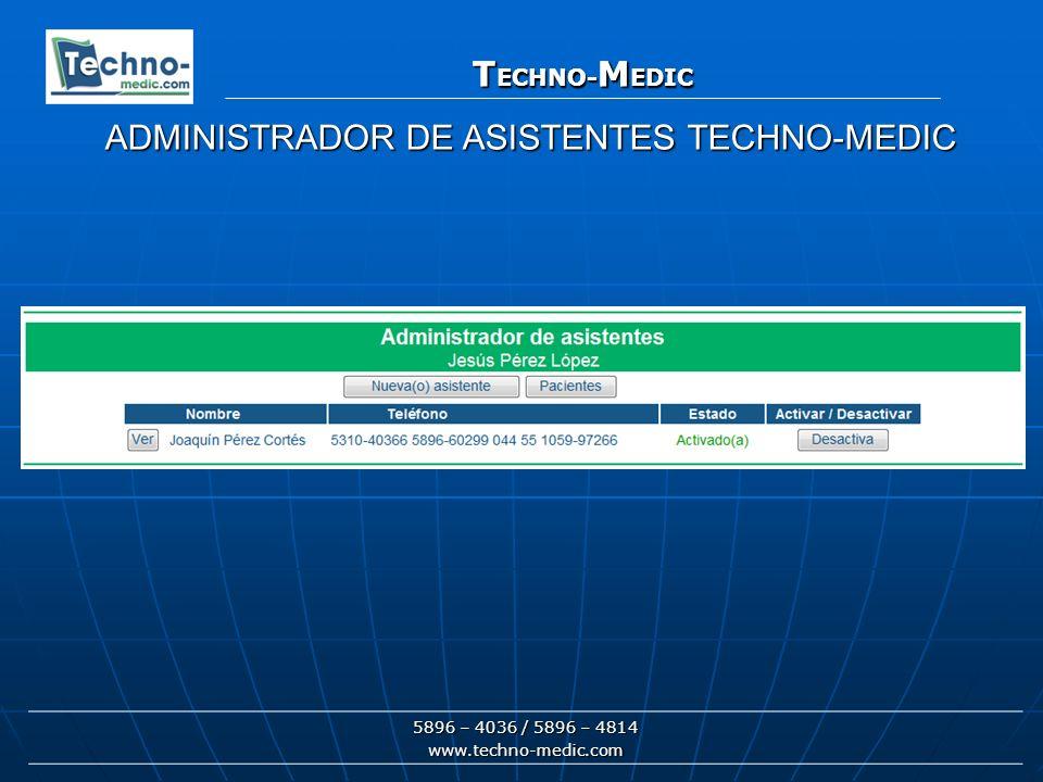T ECHNO- M EDIC 5896 – 4036 / 5896 – 4814 www.techno-medic.com T ECHNO- M EDIC ADMINISTRADOR DE ASISTENTES TECHNO-MEDIC