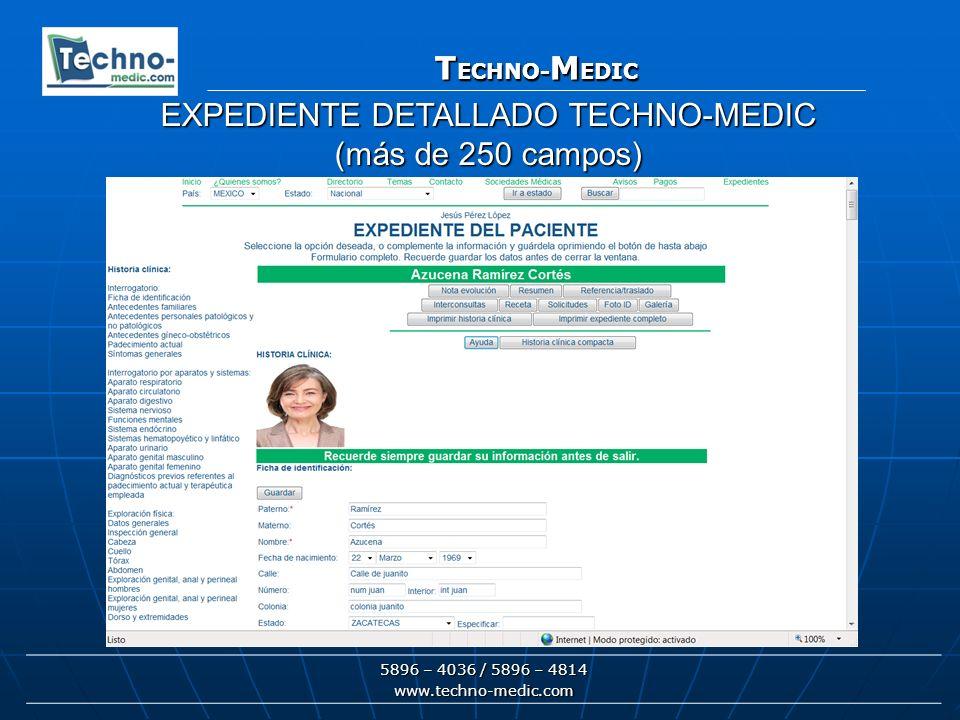 T ECHNO- M EDIC 5896 – 4036 / 5896 – 4814 www.techno-medic.com T ECHNO- M EDIC EXPEDIENTE DETALLADO TECHNO-MEDIC (más de 250 campos)