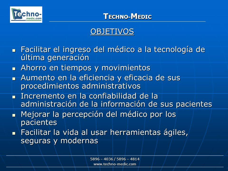 5896 – 4036 / 5896 – 4814 www.techno-medic.com T ECHNO- M EDIC Cumplir con la normatividad actual TECHNO-MEDIC está diseñado para cumplir con la normatividad que exigen las leyes actuales, por lo que es una eficiente y eficaz herramienta a disposición de los profesionales de la salud interesados en facilitar la vida y cubrir completamente con los requisitos establecidos.