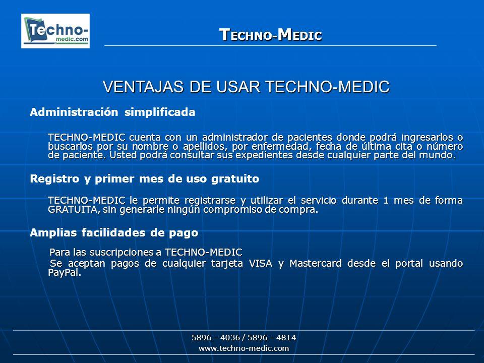 T ECHNO- M EDIC 5896 – 4036 / 5896 – 4814 www.techno-medic.com T ECHNO- M EDIC Administración simplificada TECHNO-MEDIC cuenta con un administrador de pacientes donde podrá ingresarlos o buscarlos por su nombre o apellidos, por enfermedad, fecha de última cita o número de paciente.