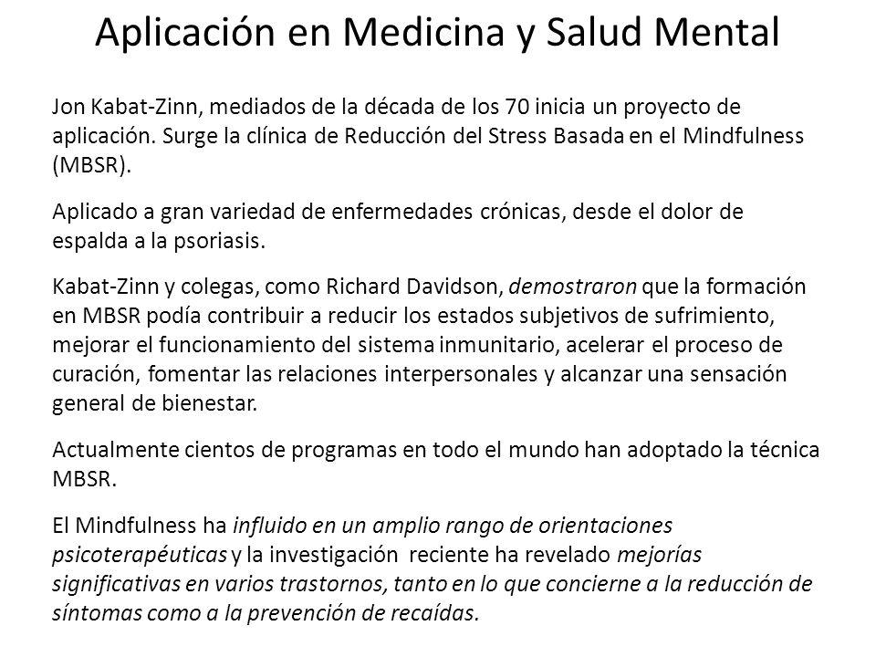 Aplicación en Medicina y Salud Mental Jon Kabat-Zinn, mediados de la década de los 70 inicia un proyecto de aplicación. Surge la clínica de Reducción