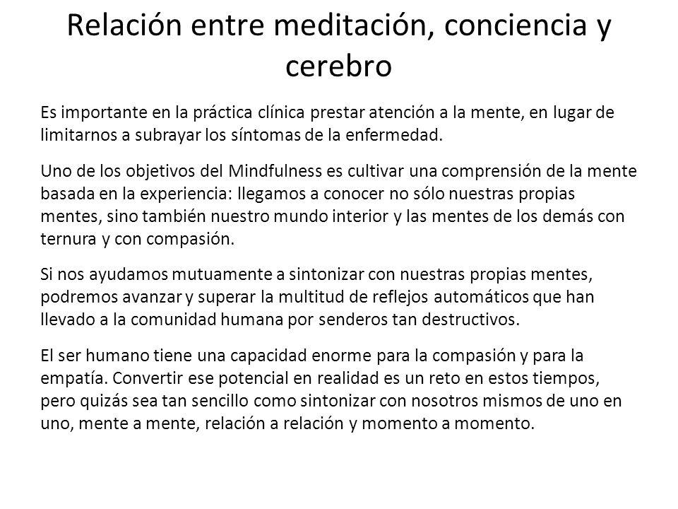 Relación entre meditación, conciencia y cerebro Es importante en la práctica clínica prestar atención a la mente, en lugar de limitarnos a subrayar lo
