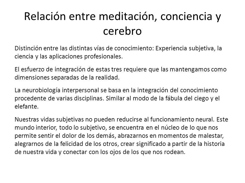 Relación entre meditación, conciencia y cerebro Distinción entre las distintas vías de conocimiento: Experiencia subjetiva, la ciencia y las aplicacio