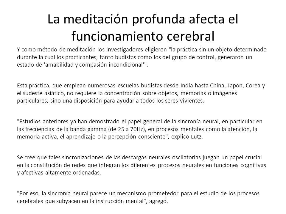 La meditación profunda afecta el funcionamiento cerebral Y como método de meditación los investigadores eligieron