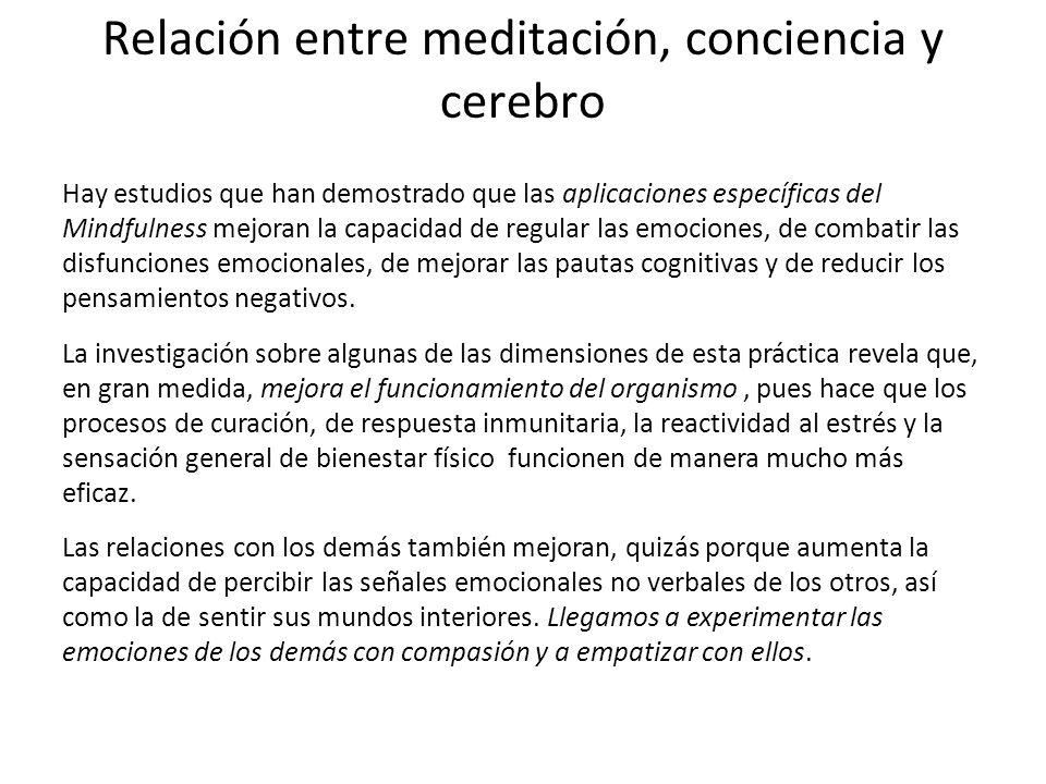 Relación entre meditación, conciencia y cerebro Hay estudios que han demostrado que las aplicaciones específicas del Mindfulness mejoran la capacidad