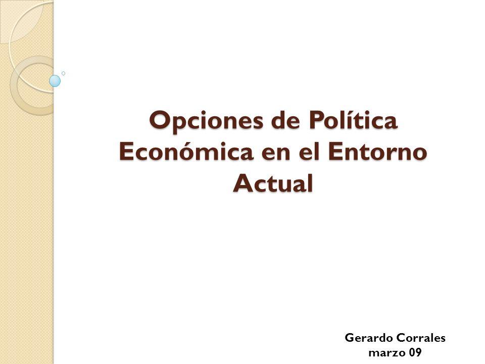Opciones de Política Económica en el Entorno Actual Gerardo Corrales marzo 09