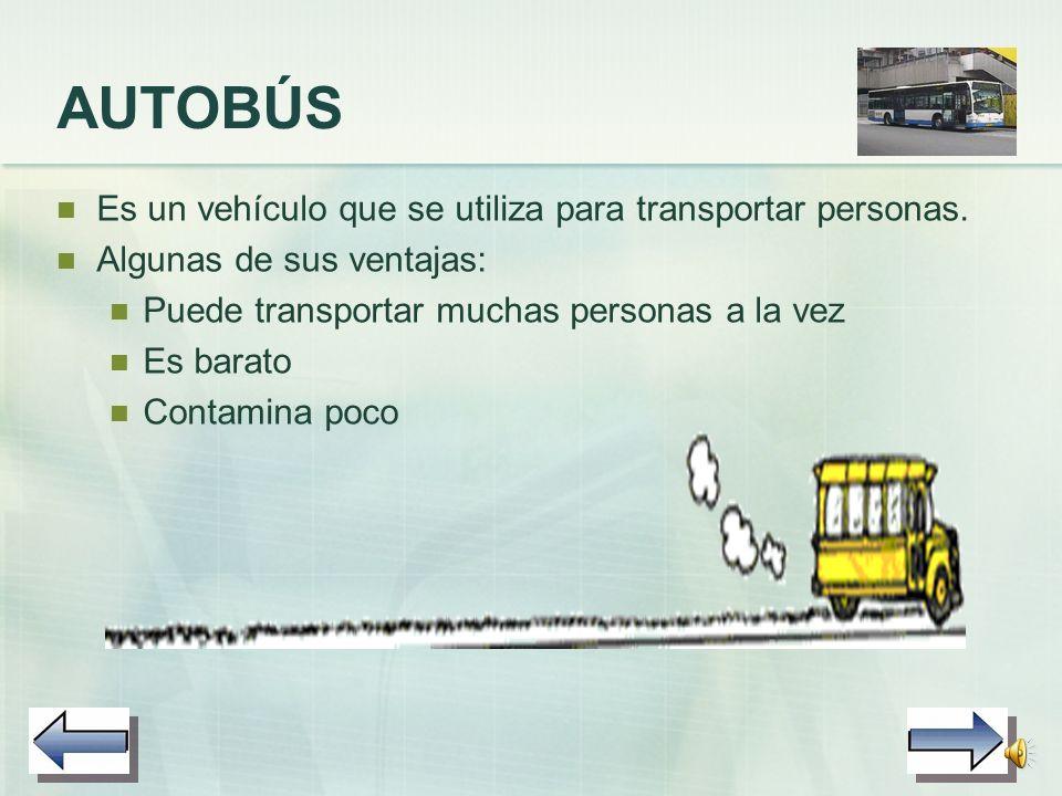 COCHE Es un vehículo que se utiliza para transportar personas. Es obligatorio llevar cinturones de seguridad. Algunas de sus ventajas: Se pueden trans
