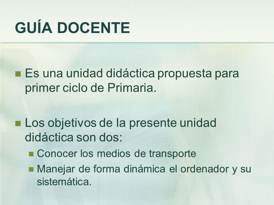 GUÍA DOCENTE Es una unidad didáctica propuesta para primer ciclo de Primaria.