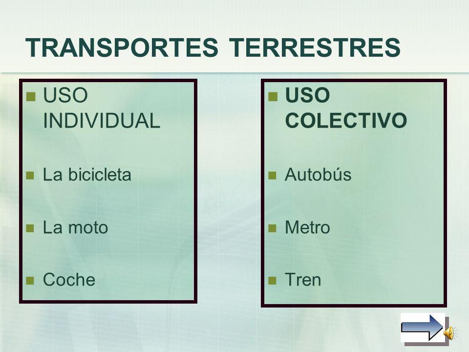 TRANSPORTES TERRESTRES USO INDIVIDUAL La bicicleta La moto Coche USO COLECTIVO Autobús Metro Tren