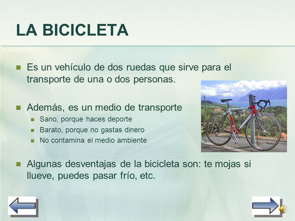 LA BICICLETA Es un vehículo de dos ruedas que sirve para el transporte de una o dos personas.