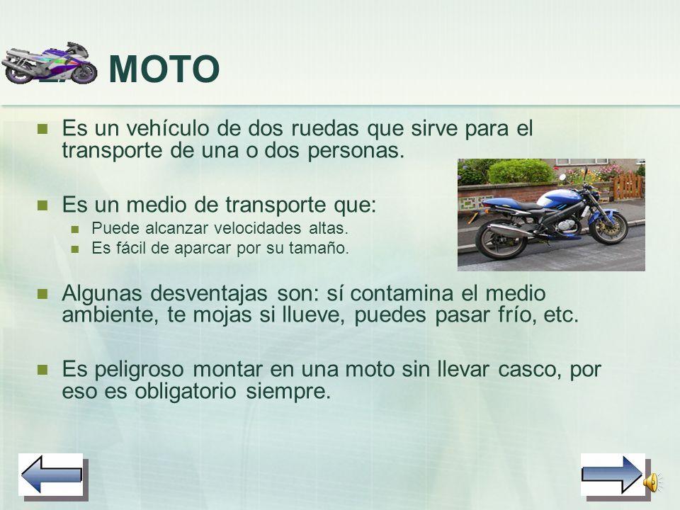 LA MOTO Es un vehículo de dos ruedas que sirve para el transporte de una o dos personas.