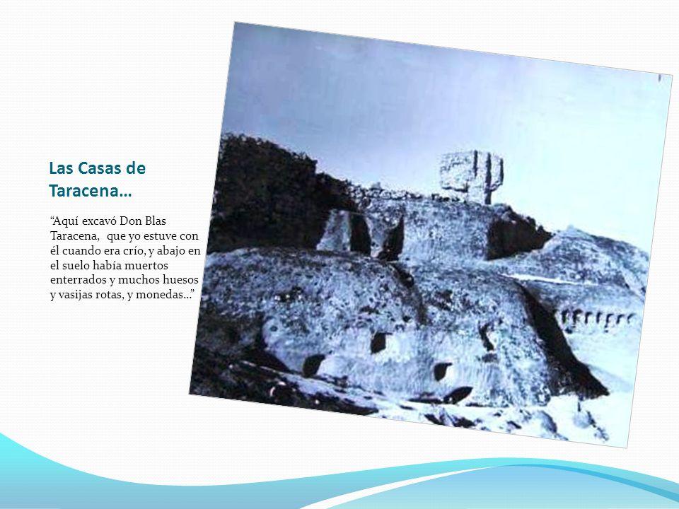 Las Casas de Taracena… Aquí excavó Don Blas Taracena, que yo estuve con él cuando era crío, y abajo en el suelo había muertos enterrados y muchos hues