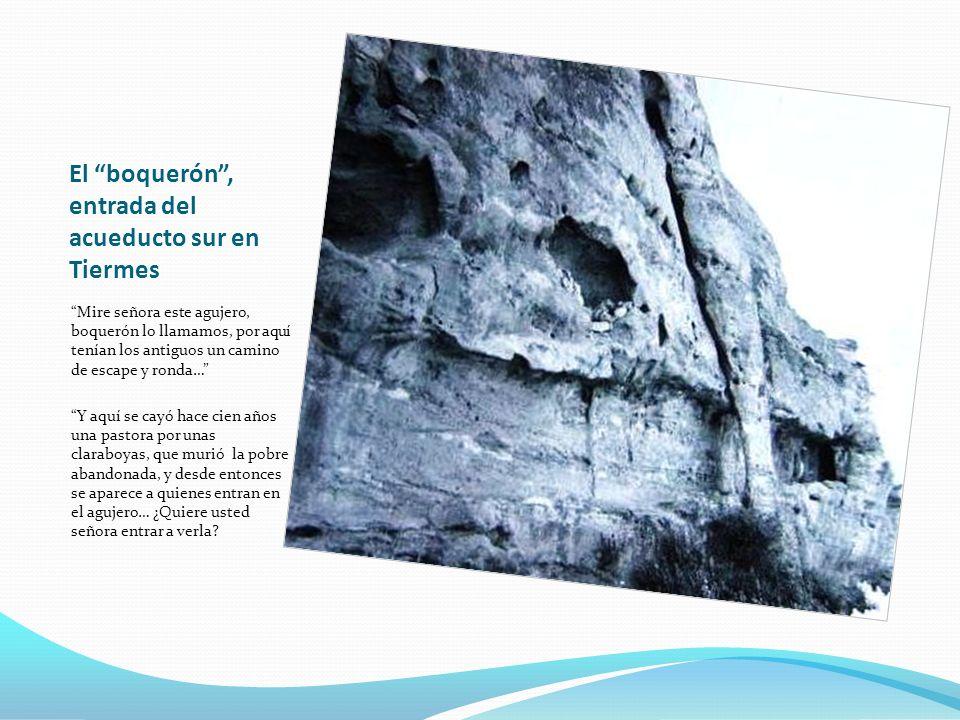 El boquerón, entrada del acueducto sur en Tiermes Mire señora este agujero, boquerón lo llamamos, por aquí tenían los antiguos un camino de escape y r
